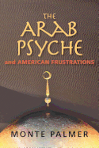 The Arab Psyche and American Frustrations
