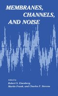 Membranes, Channels, and Noise