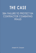 The Case: SBA Failure to Protect 8a Contractor Combating Fraud
