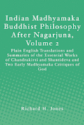 Indian Madhyamaka Buddhist Philosophy After Nagarjuna, Volume 2: Plain English Translations and Summaries of the Essential Works of Chandrakirti and S