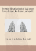 Perception of Urban Landmarks in Kuala Lumpur Between Designers, Non-Designers, and Laypublic