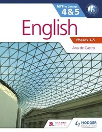 English for the IB MYP 4 &; 5 (Capable-Proficient/Phases 3-6): by Concept