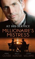 At His Service: Millionaire's Mistress: Memoirs of a Millionaire's Mistress / Playboy Boss, Live-In Mistress / The Italian Boss's Secretary Mistress