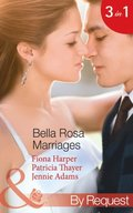 Bella Rosa Marriages: The Bridesmaid's Secret (The Brides of Bella Rosa, Book 4) / The Cowboy's Adopted Daughter (The Brides of Bella Rosa, Book 5) / Passionate Chef, Ice Queen Boss (The Brides of B