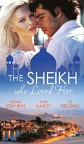 Sheikh Who Loved Her: Ruling Sheikh, Unruly Mistress / Surrender to the Playboy Sheikh / Her Desert Dream