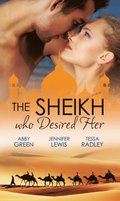 Sheikh Who Desired Her: Secrets of the Oasis / The Desert Prince / Saved by the Sheikh! (Mills & Boon e-Book Collections)