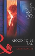 Good To Be Bad (Mills & Boon Blaze)