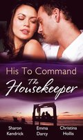 His to Command: the Housekeeper: The Prince's Chambermaid / The Billionaire's Housekeeper Mistress / The Tuscan Tycoon's Pregnant Housekeeper