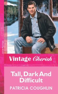 Tall, Dark And Difficult (Mills & Boon Vintage Cherish)