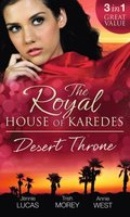 Royal House of Karedes: The Desert Throne: Tamed: The Barbarian King / Forbidden: The Sheikh's Virgin / Scandal: His Majesty's Love-Child (Mills & Boon M&B)