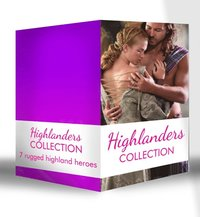 Highlanders Collection: Claimed by the Highland Warrior / The Highlander's Stolen Touch / Return of the Border Warrior / Highland Rogue, London Miss / Her Highland Protector / A Rose in the Storm /