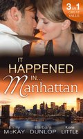 It Happened in Manhattan: Affair with the Rebel Heiress / The Billionaire's Bidding / Tall, Dark & Cranky
