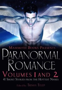 Mammoth Book of Paranormal Romance: Volumes 1 and 2