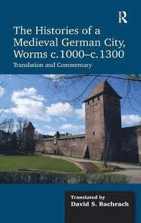 The Histories of a Medieval German City, Worms c. 1000-c. 1300