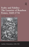 Fealty and Fidelity: The Lazarists of Bourbon France, 1660-1736