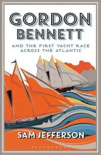Gordon Bennett and the First Yacht Race Across the Atlantic