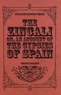 Zincali - Or, An Account of the Gypsies of Spain