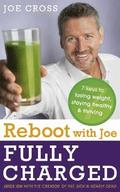 Reboot with Joe: Fully Charged - 7 Keys to Losing Weight, Staying Healthy and Thriving