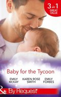 Baby for the Tycoon: The Tycoon's Temporary Baby / The Texas Billionaire's Baby / Navy Officer to Family Man (Mills & Boon By Request)