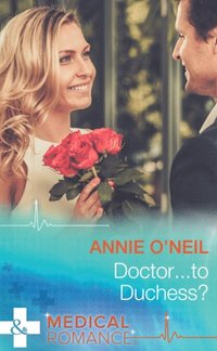 Doctor...to Duchess? (Mills & Boon Medical)