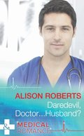 Daredevil, Doctor...Husband? (Mills & Boon Medical)