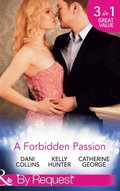 Forbidden Passion: No Longer Forbidden? / The Man She Loves To Hate / A Wicked Persuasion (Mills & Boon By Request)