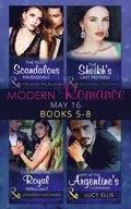 Modern Romance May 2016 Books 5-8: The Most Scandalous Ravensdale / The Sheikh's Last Mistress / Claiming the Royal Innocent / Kept at the Argentine's Command