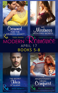 Modern Romance April 2017 Books 5 - 8: The Secret Heir of Alazar / Crowned for the Drakon Legacy / His Mistress with Two Secrets / The Argentinian's Virgin Conquest