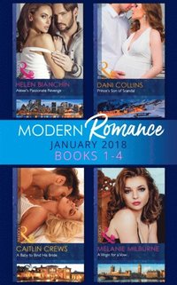 Modern Romance Collection: January 2018 Books 1 -4: Alexei's Passionate Revenge / Prince's Son of Scandal / A Baby to Bind His Bride / A Virgin for a Vow