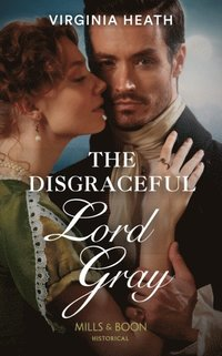 Disgraceful Lord Gray (Mills & Boon Historical) (The King's Elite, Book 3)