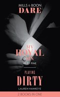 My Royal Sin / Playing Dirty: My Royal Sin (Arrogant Heirs) / Playing Dirty (Mills & Boon Dare)