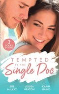 Tempted By The Single Doc: Breaking All Their Rules / One Life-Changing Night / The Doctor's Forbidden Fling