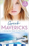 Greek Mavericks: Giving Her Heart To The Greek: The Secret Beneath the Veil / The Greek's Ready-Made Wife / The Greek Doctor's Secret Son (Mills & Boon M&B)