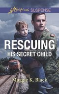 Rescuing His Secret Child (Mills & Boon Love Inspired Suspense) (Lone Star Justice, Book 6)