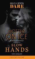 Hotter On Ice / Slow Hands: Hotter on Ice / Slow Hands (Mills & Boon Dare)