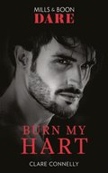 Burn My Hart (Mills & Boon Dare) (The Notorious Harts, Book 2)