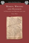 Women, Writing and Religion in England and Beyond, 650 1100