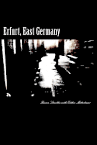 Erfurt, East Germany: Catalogue of an exhibition, New York, March 2012