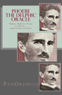 Phoebe (The Delphic Oracle) takes Nikola Tesla to Peru...and other stories