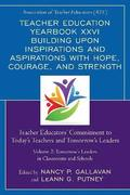 Teacher Education Yearbook XXVI Building upon Inspirations and Aspirations with Hope, Courage, and Strength