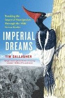 Imperial Dreams: Tracking the Imperial Woodpecker Through the Wild