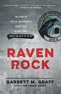 Raven Rock: The Story of the U.S. Government's Secret Plan to Save Itself-While the Rest of Us Die