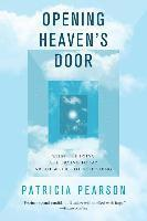 Opening Heaven's Door: What the Dying Are Trying to Say about Where They're Going