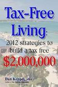 Tax-Free Living: 2012 strategies to build a tax free $2,000,000