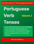 Portuguese Verb Tenses: This practical guide provides explanations of verb categories, tenses and constructions, with fully conjugated regular