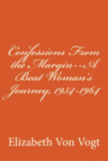 Confessions From the Margin--A Beat Woman's Journey, 1954-1964