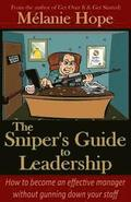 The Sniper's Guide to Leadership: How to become an effective manager without gunning down your staff