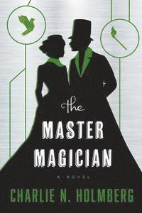 The Master Magician / Charlie N. Holmberg.