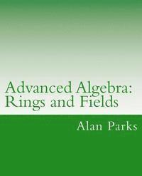 Advanced Algebra: Rings and Fields