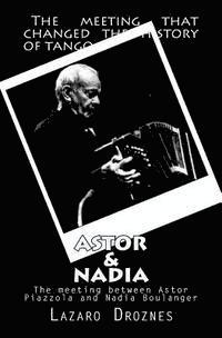 Astor&nadia (English Version): The Meeting Between Nadia Boulanger and Astor Piazzolla
